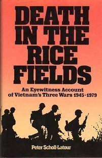 Death In The Ricefields: An Eyewitness Account of Vietnams Three Wars 1945-1979 Peter Scholl-Latour