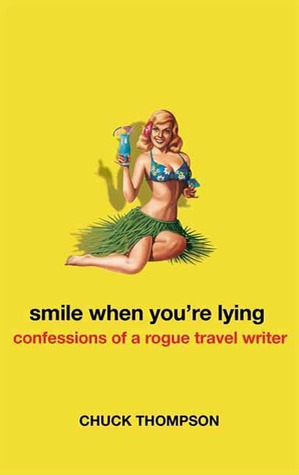 Smile When You're Lying: Confessions of a Rogue Travel Writer