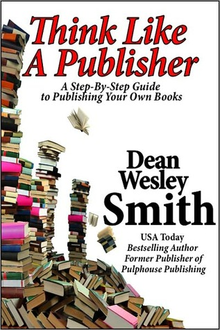 Think Like a Publisher by Dean Wesley Smith