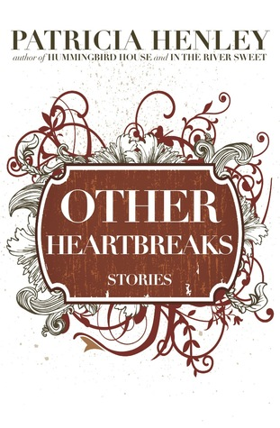 Other Heartbreaks by Patricia Henley