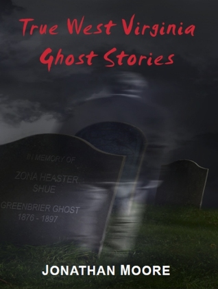 True West Virginia Ghost Stories by Jonathan  Moore
