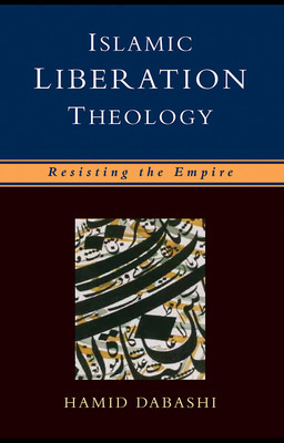 Islamic Liberation Theology by Hamid Dabashi