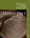 The King and The Kingdom of Heaven, Precept Upon Precept (Matthew Part 1,#1)