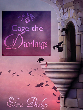 Cage the Darlings by Elora Bishop