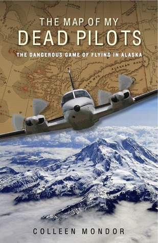 The Map of My Dead Pilots: The Dangerous Game of Flying in Alaska