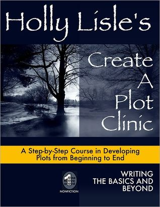 Holly Lisle's Create a Plot Clinic by Holly Lisle