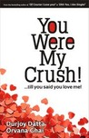 You Were My Crush!...till you said you love me! by Durjoy Datta