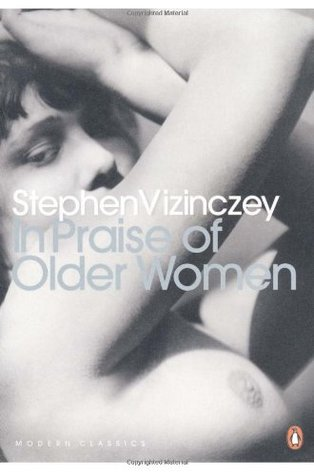 In Praise of Older Women by Stephen Vizinczey