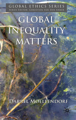 Global Inequality Matters by Darrel Moellendorf