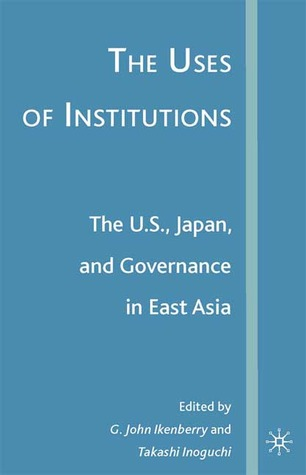 The Uses of Institutions: The U.S., Japan, and Governance in East Asia