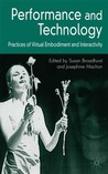Performance and Technology: Practices of Virtual Embodiment and Interactivity