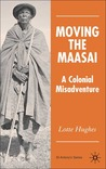 Moving the Maasai: A Colonial Misadventure