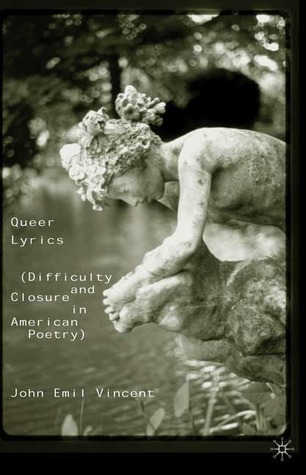 Queer Lyrics: Difficulty and Closure in American Poetry