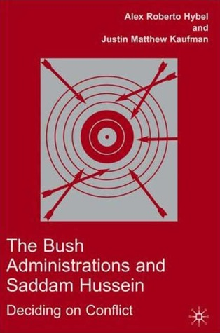The Bush Administrations and Saddam Hussein: Deciding on Conflict
