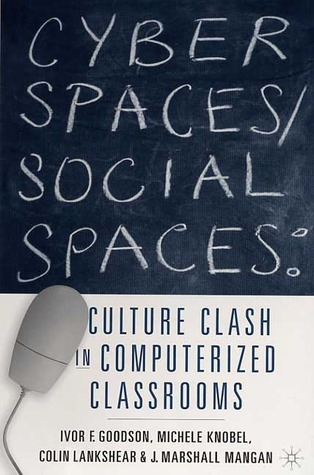 Cyber Spaces/Social Spaces by Ivor F. Goodson