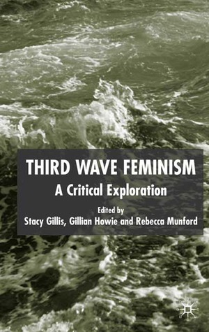 Third Wave Feminism: A Critical Exploration