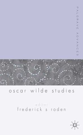 Palgrave Advances in Oscar Wilde Studies by Frederick S. Roden