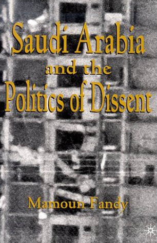 Saudi Arabia and the Politics of Dissent