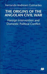 The Origins of the Angolan Civil War: Foreign Intervention and Domestic Political Conflict