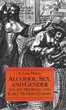 Alcohol, Sex and Gender in Late Medieval and Early Modern Europe
