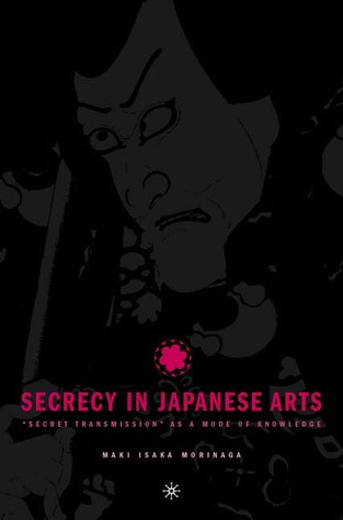 "Secrecy in Japanese Arts: ""Secret Transmission"" as a Mode of Knowledge"