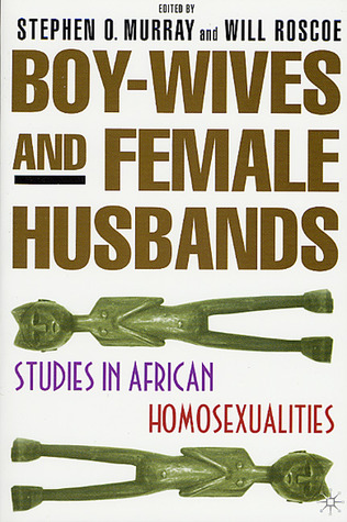 Boy-Wives and Female-Husbands: Studies in African-American Homosexualities