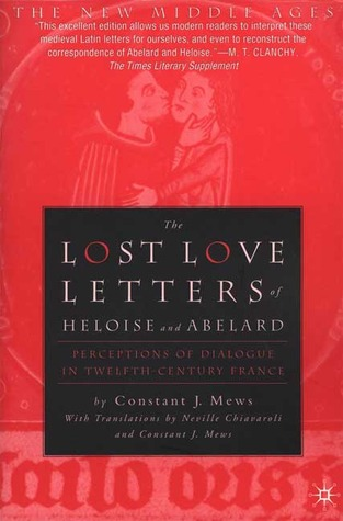 The Lost Love Letters of Heloise and Abelard by Constant J. Mews