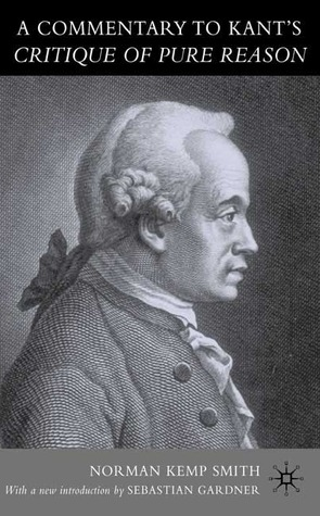 A Commentary to Kant's Critique of Pure Reason by Norman Kemp Smith