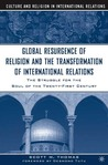 The Global Resurgence of Religion and the Transformation of International Relations: The Struggle for the Soul of the Twenty-First Century