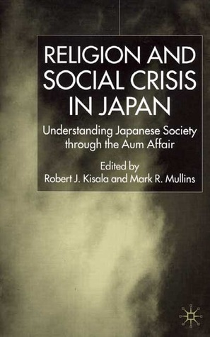 Religion and Social Crisis in Japan: Understanding Japanese Society through the Aum Affair