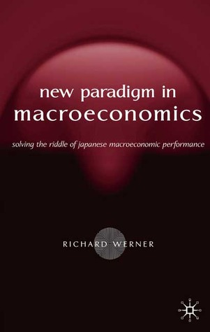 The New Paradigm in Macroeconomics: Solving the Riddle of Japanese Macroeconomic Performance