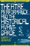 Theatre, Performance, and the Historical Avant-garde