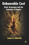 Unbearable Cost: Bush, Greenspan and the Economics of Empire