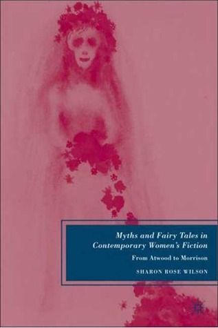 Myths and Fairy Tales in Contemporary Women's Fiction: From Atwood to Morrison