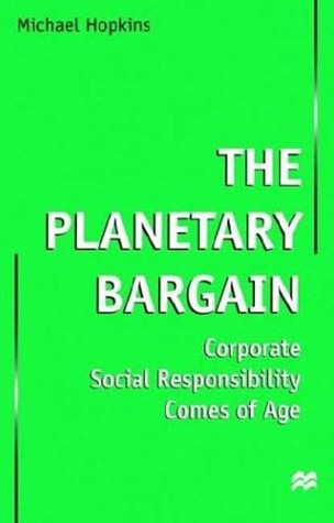 The Planetary Bargain: Corporate Social Responsibility Comes of Age
