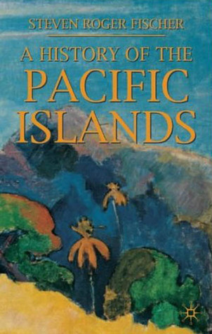 A History of the Pacific Islands by Steven Roger Fischer