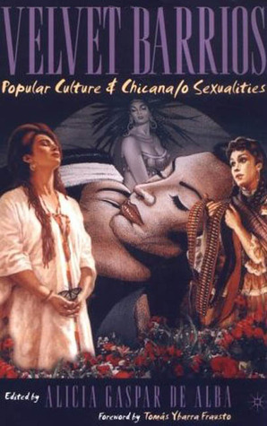 Velvet Barrios: Popular Culture & Chicana/o Sexualities