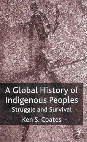 A Global History of Indigenous Peoples by Kenneth S. Coates