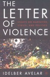 The Letter of Violence: Essays on Narrative, Ethics, and Politics