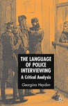 The Language of Police Interviewing: A Critical Analysis