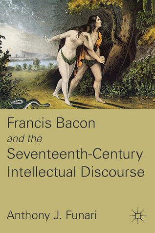 Francis Bacon and the Seventeenth-Century Intellectual Discourse