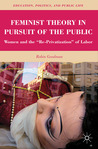 "Feminist Theory in Pursuit of the Public: Women and the ""Re-Privatization"" of Labor"