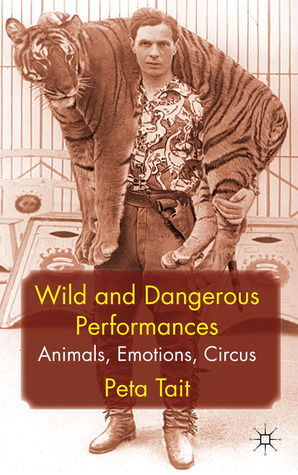Wild and Dangerous Performances: Animals, Emotions, Circus
