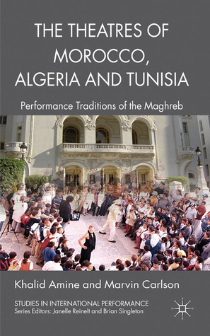 The Theatres of Morocco, Algeria and Tunisia: Performance Traditions of the Maghreb