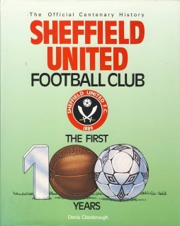 Sheffield United Football Club - The Official Centenary History by Denis Clarebrough