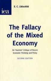 The Fallacy of the Mixed Economy: An Austrian Critique of Recent Economic Thinking and Policy