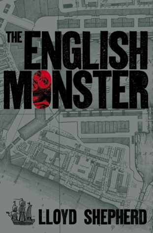 The English Monster or The Melancholy Transactions of William... by Lloyd Shepherd