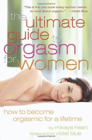 The Ultimate Guide to Orgasm for Women: How to Become Orgasmic for a Lifetime