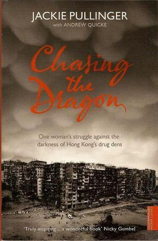 Chasing the Dragon: One Womans Struggle Against the Darkness of Hong Kongs Drug Dens