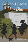 Two Old Fools - Olé: Another Slice of Andalucian Life (Old Fools, #2)